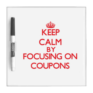 Keep Calm by focusing on Coupons Dry Erase White Board
