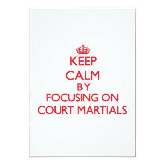 Keep Calm by focusing on Court-Martials 5x7 Paper Invitation Card