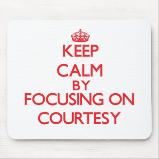Keep Calm by focusing on Courtesy Mousepad