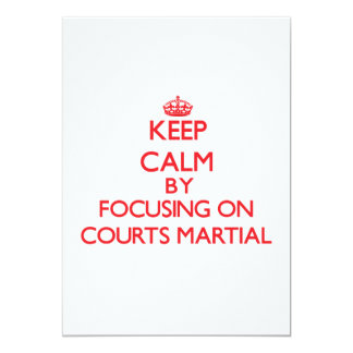 Keep Calm by focusing on Courts-Martial 5x7 Paper Invitation Card
