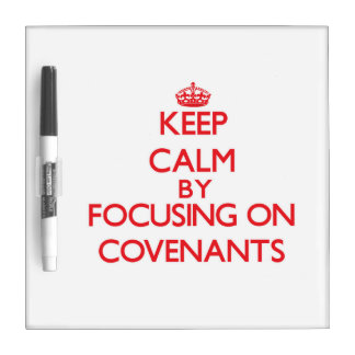 Keep Calm by focusing on Covenants Dry Erase Whiteboard