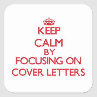 Keep Calm by focusing on Cover Letters Square Sticker