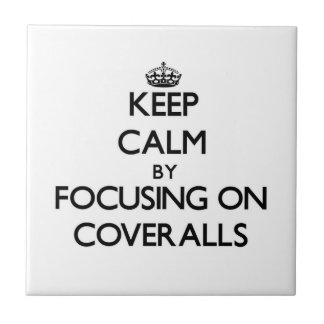 Keep Calm by focusing on Coveralls Ceramic Tile