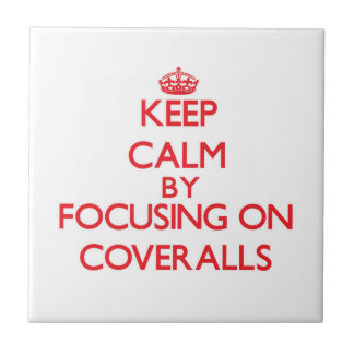 Keep Calm by focusing on Coveralls Ceramic Tiles