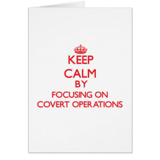 Keep Calm by focusing on Covert Operations Cards