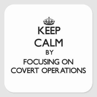 Keep Calm by focusing on Covert Operations Square Sticker