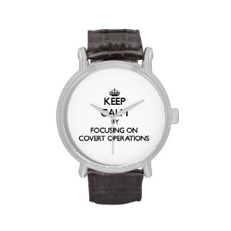 Keep Calm by focusing on Covert Operations Watches
