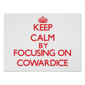 Keep Calm by focusing on Cowardice Poster