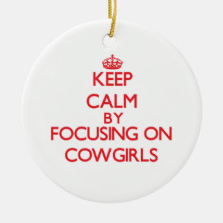 Keep Calm by focusing on Cowgirls Double-Sided Ceramic Round Christmas Ornament