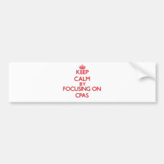 Keep Calm by focusing on Cpas Bumper Sticker