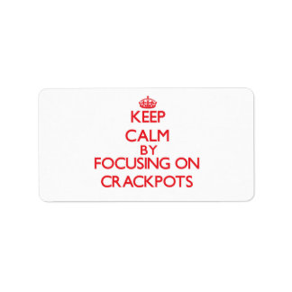 Keep Calm by focusing on Crackpots Personalized Address Label
