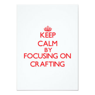 Keep Calm by focusing on Crafting 5x7 Paper Invitation Card