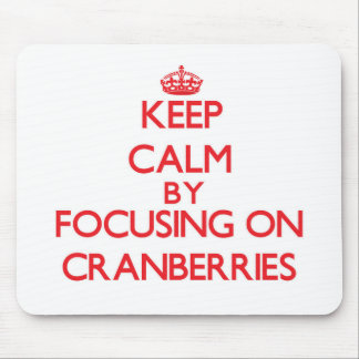 Keep Calm by focusing on Cranberries Mouse Pad