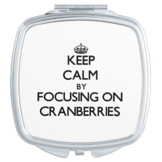 Keep Calm by focusing on Cranberries Makeup Mirror