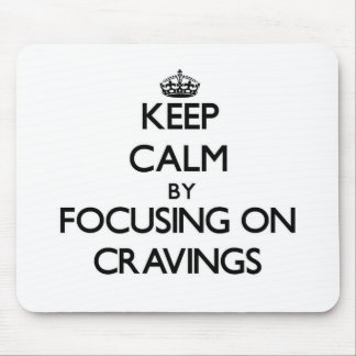Keep Calm by focusing on Cravings Mouse Pad