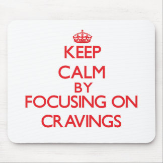 Keep Calm by focusing on Cravings Mouse Pads