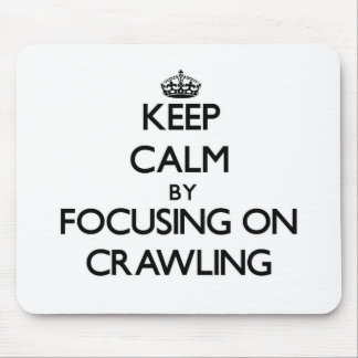 Keep Calm by focusing on Crawling Mouse Pads