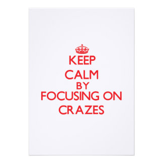 Keep Calm by focusing on Crazes Personalized Invite