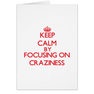 Keep Calm by focusing on Craziness Cards
