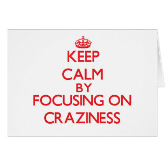 Keep Calm by focusing on Craziness Greeting Cards