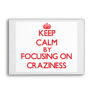 Keep Calm by focusing on Craziness Envelopes