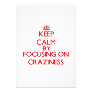 Keep Calm by focusing on Craziness Invites
