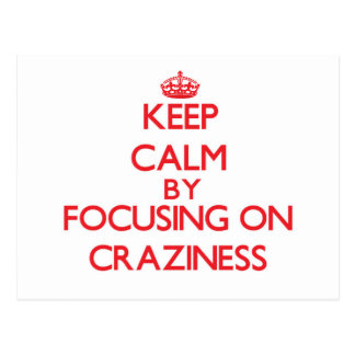 Keep Calm by focusing on Craziness Postcard