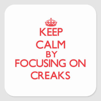 Keep Calm by focusing on Creaks Stickers