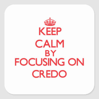 Keep Calm by focusing on Credo Stickers