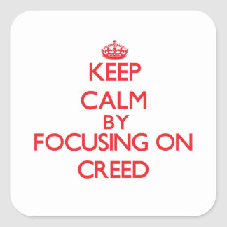 Keep Calm by focusing on Creed Square Sticker