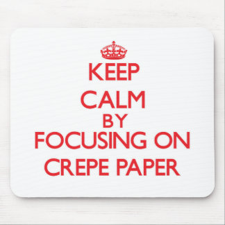 Keep Calm by focusing on Crepe Paper Mouse Pads