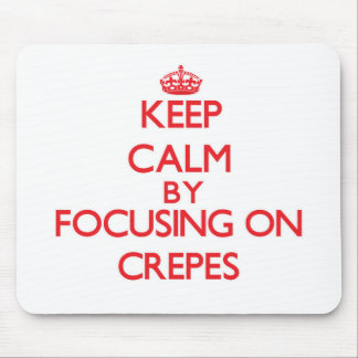 Keep Calm by focusing on Crepes Mousepad