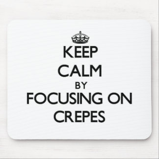 Keep Calm by focusing on Crepes Mouse Pads