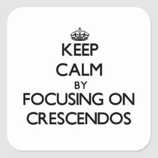 Keep Calm by focusing on Crescendos Square Sticker