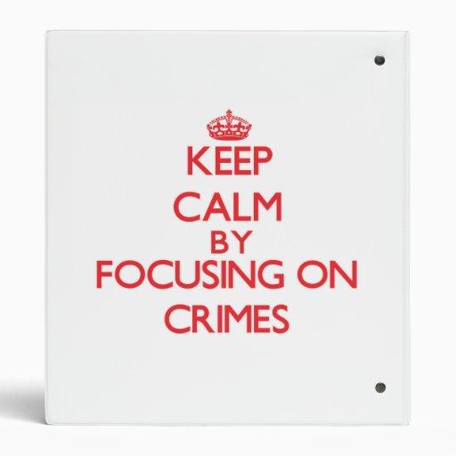 Keep Calm by focusing on Crimes Binders