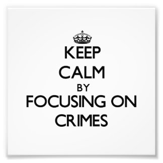 Keep Calm by focusing on Crimes Photograph