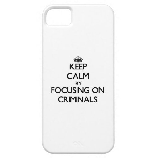 Keep Calm by focusing on Criminals iPhone 5/5S Case