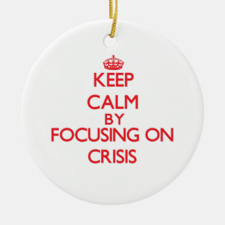 Keep Calm by focusing on Crisis Christmas Tree Ornament