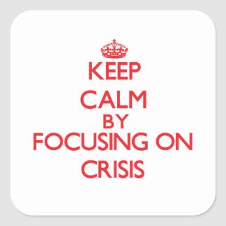 Keep Calm by focusing on Crisis Stickers
