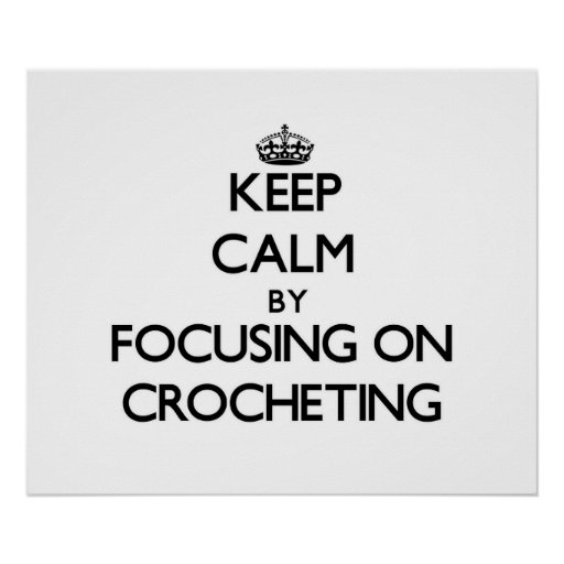 Keep Calm by focusing on Crocheting Poster