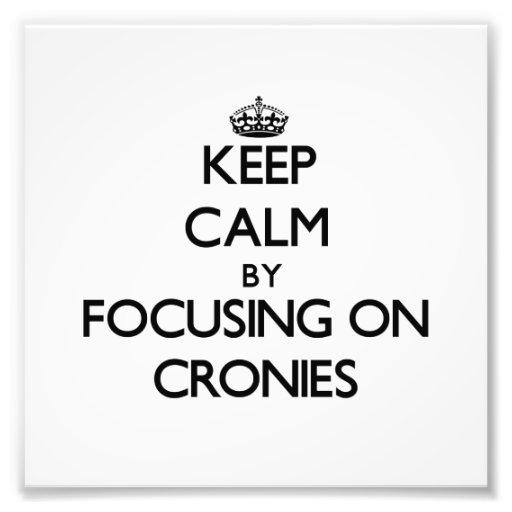 Keep Calm by focusing on Cronies Photo Art