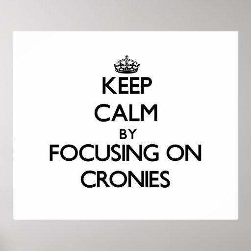 Keep Calm by focusing on Cronies Print