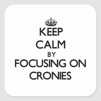 Keep Calm by focusing on Cronies Sticker