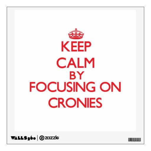 Keep Calm by focusing on Cronies Wall Decal