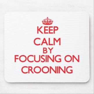 Keep Calm by focusing on Crooning Mouse Pad
