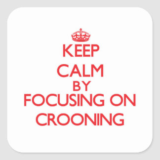 Keep Calm by focusing on Crooning Square Sticker