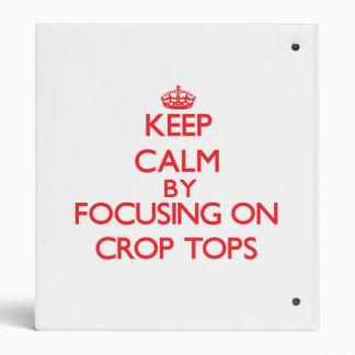 Keep Calm by focusing on Crop Tops Vinyl Binder