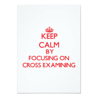 Keep Calm by focusing on Cross-Examining 5x7 Paper Invitation Card