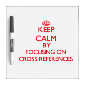 Keep Calm by focusing on Cross-References Dry Erase Board