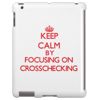 Keep Calm by focusing on Crosschecking